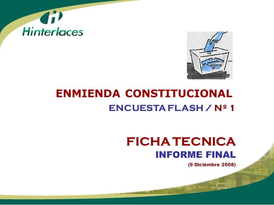 FICHA TECNICA INFORME FINAL (9 Diciembre 2008) ENCUESTA FLASH / Nº 1 ENMIENDA CONSTITUCIONAL
