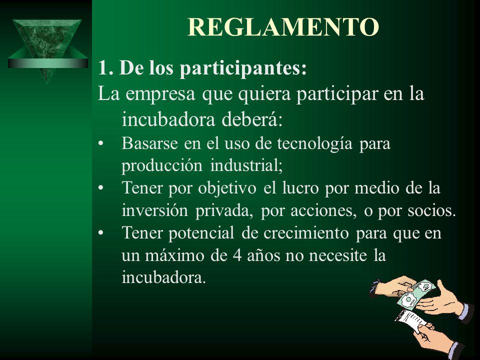 1. De los participantes: La empresa que quiera participar en la incubadora deberá: Basarse en el uso de tecnología para producción industrial; Tener p