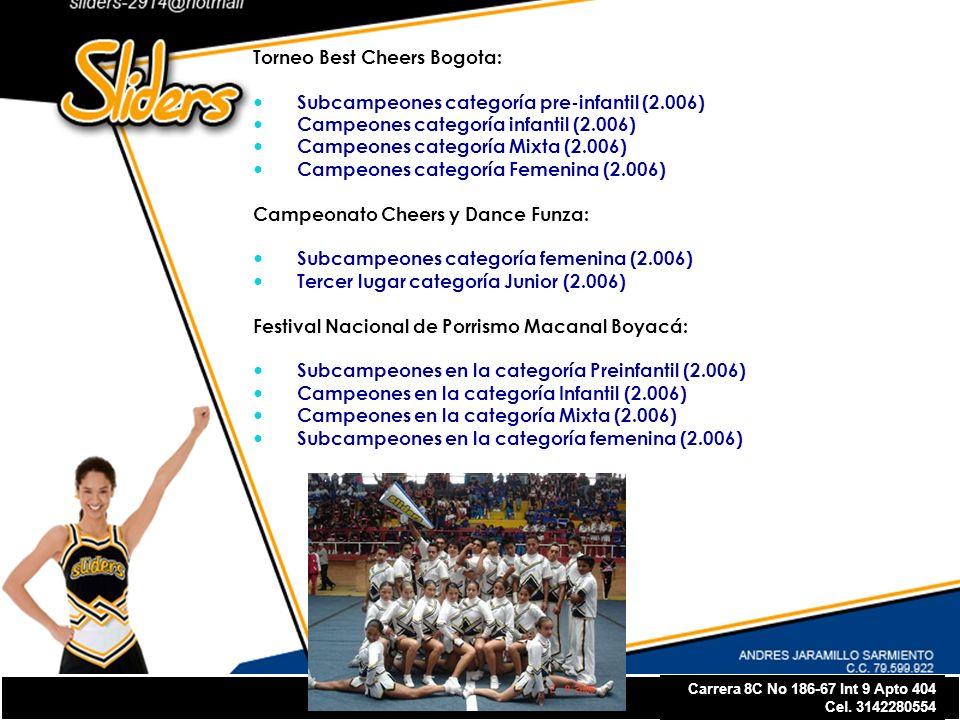 Torneo Best Cheers Bogota: Subcampeones categoría pre-infantil (2.006) Campeones categoría infantil (2.006) Campeones categoría Mixta (2.006) Campeones categoría Femenina (2.006) Campeonato Cheers y Dance Funza: Subcampeones categoría femenina (2.006) Tercer lugar categoría Junior (2.006) Festival Nacional de Porrismo Macanal Boyacá: Subcampeones en la categoría Preinfantil (2.006) Campeones en la categoría Infantil (2.006) Campeones en la categoría Mixta (2.006) Subcampeones en la categoría femenina (2.006)