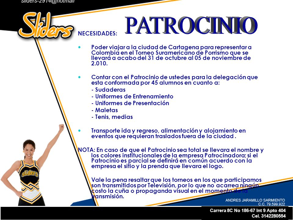 Carrera 8C No 186-67 Int 9 Apto 404 Cel. 3142280554 NECESIDADES: Poder viajar a la ciudad de Cartagena para representar a Colombia en el Torneo Surame