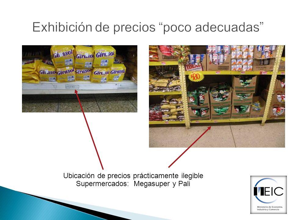 Exhibición de precios poco adecuadas Ubicación de precios prácticamente ilegible Supermercados: Megasuper y Pali