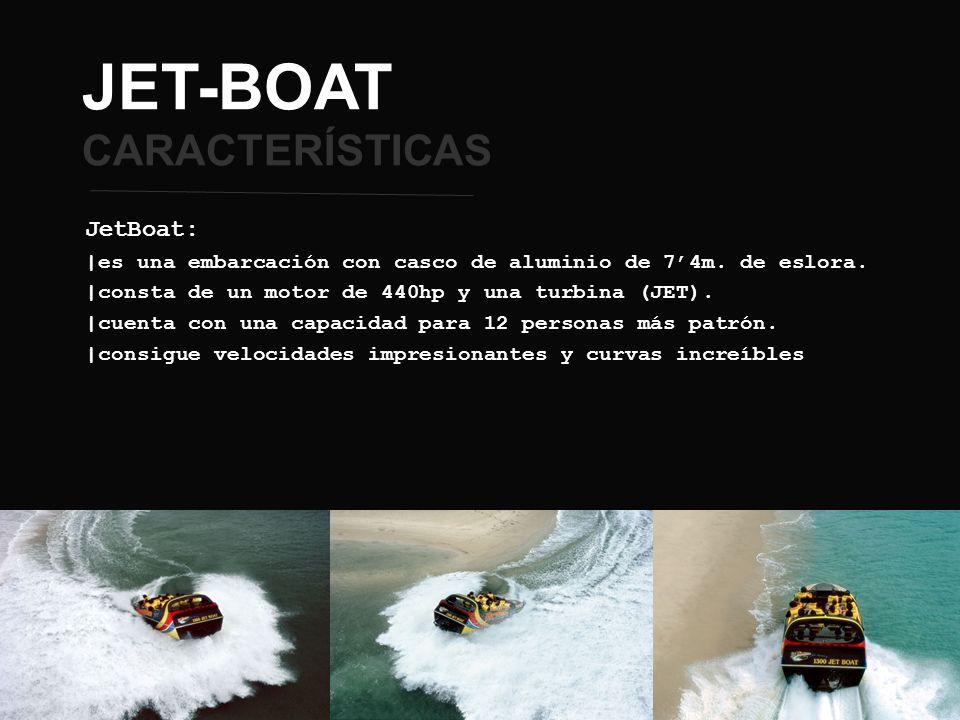 JET-BOAT CARACTERÍSTICAS JetBoat: |es una embarcación con casco de aluminio de 74m. de eslora. |consta de un motor de 440hp y una turbina (JET). |cuen