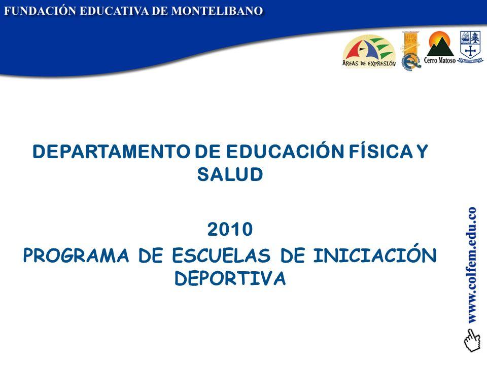 DEPARTAMENTO DE EDUCACIÓN FÍSICA Y SALUD 2010 PROGRAMA DE ESCUELAS DE INICIACIÓN DEPORTIVA