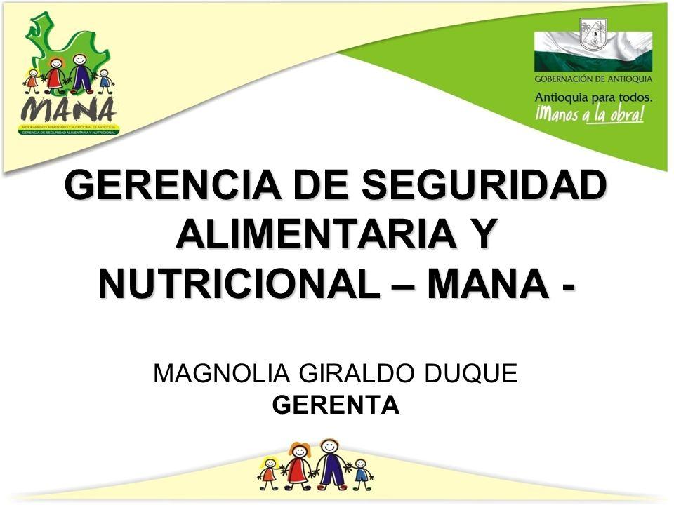 GERENCIA DE SEGURIDAD ALIMENTARIA Y NUTRICIONAL – MANA - GERENCIA DE SEGURIDAD ALIMENTARIA Y NUTRICIONAL – MANA - MAGNOLIA GIRALDO DUQUE GERENTA