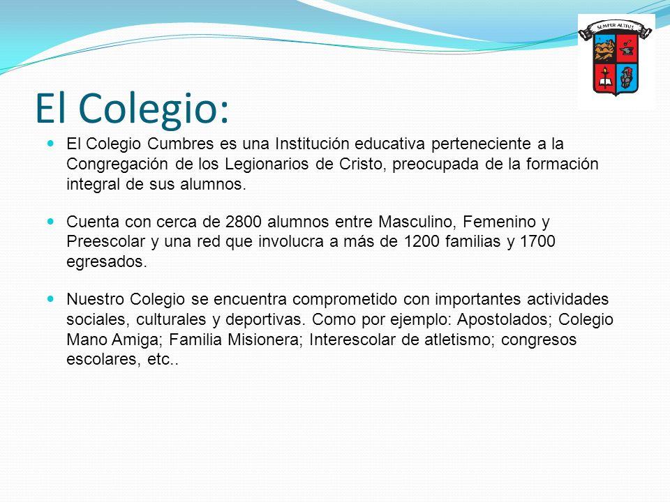 El Colegio: El Colegio Cumbres es una Institución educativa perteneciente a la Congregación de los Legionarios de Cristo, preocupada de la formación i