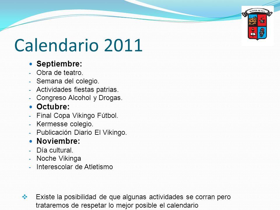 Calendario 2011 Septiembre: - Obra de teatro. - Semana del colegio. - Actividades fiestas patrias. - Congreso Alcohol y Drogas. Octubre: - Final Copa