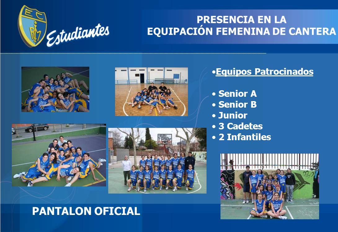 PANTALON OFICIAL Equipos Patrocinados Senior A Senior B Junior 3 Cadetes 2 Infantiles PRESENCIA EN LA EQUIPACIÓN FEMENINA DE CANTERA