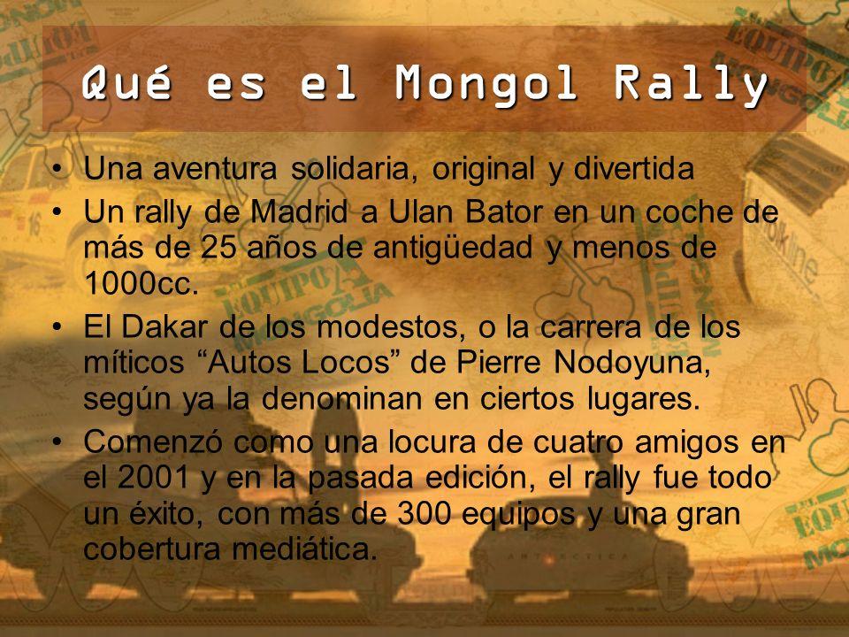 Qué es el Mongol Rally Una aventura solidaria, original y divertida Un rally de Madrid a Ulan Bator en un coche de más de 25 años de antigüedad y menos de 1000cc.