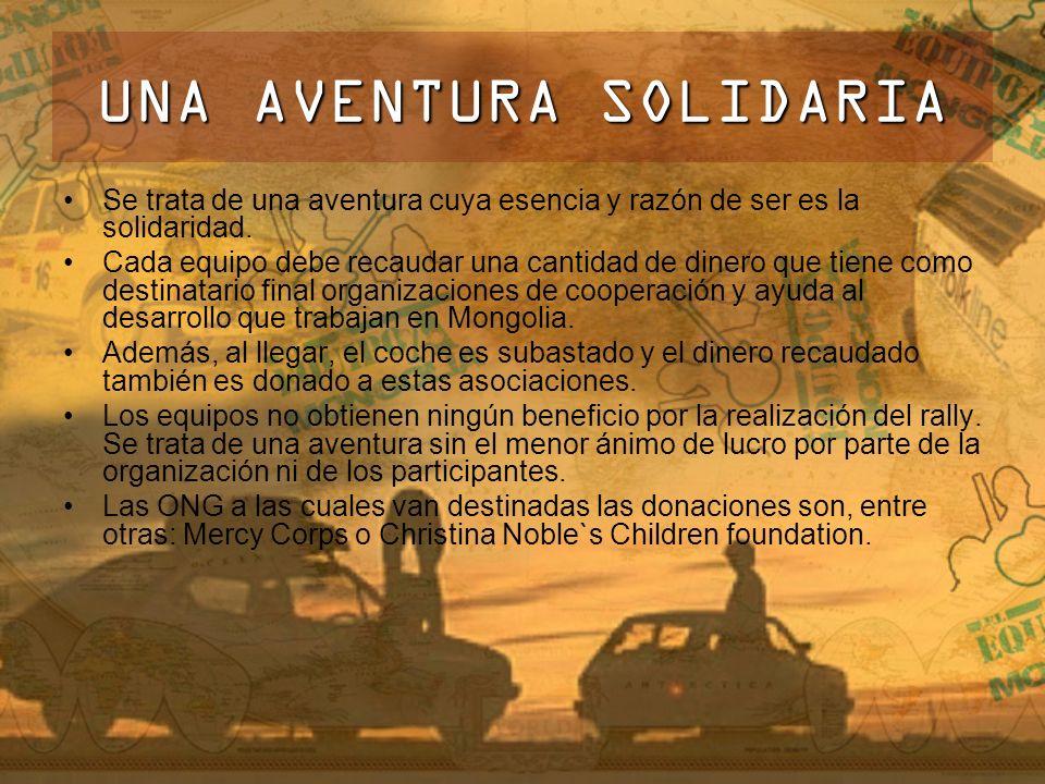UNA AVENTURA SOLIDARIA Se trata de una aventura cuya esencia y razón de ser es la solidaridad. Cada equipo debe recaudar una cantidad de dinero que ti