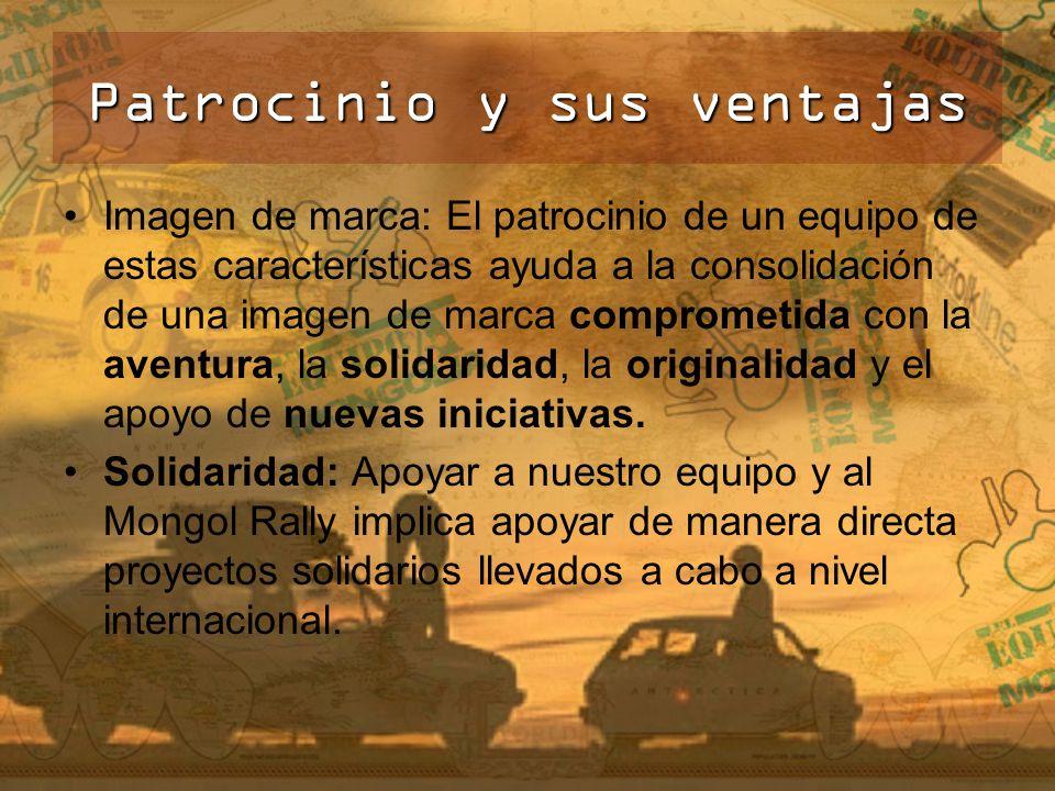 Patrocinio y sus ventajas Imagen de marca: El patrocinio de un equipo de estas características ayuda a la consolidación de una imagen de marca comprometida con la aventura, la solidaridad, la originalidad y el apoyo de nuevas iniciativas.