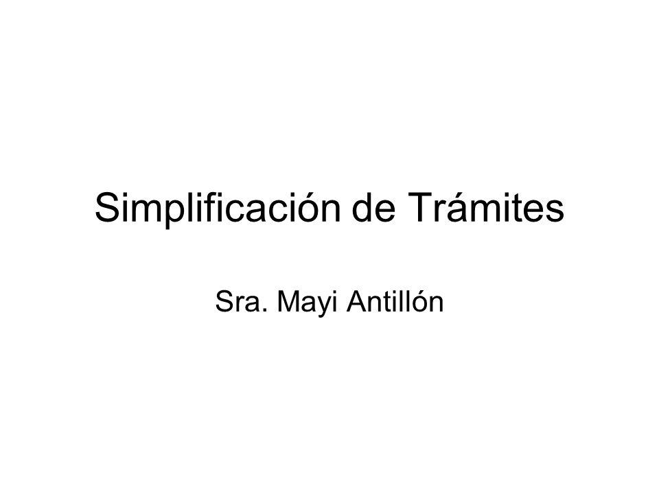 Simplificación de Trámites Sra. Mayi Antillón