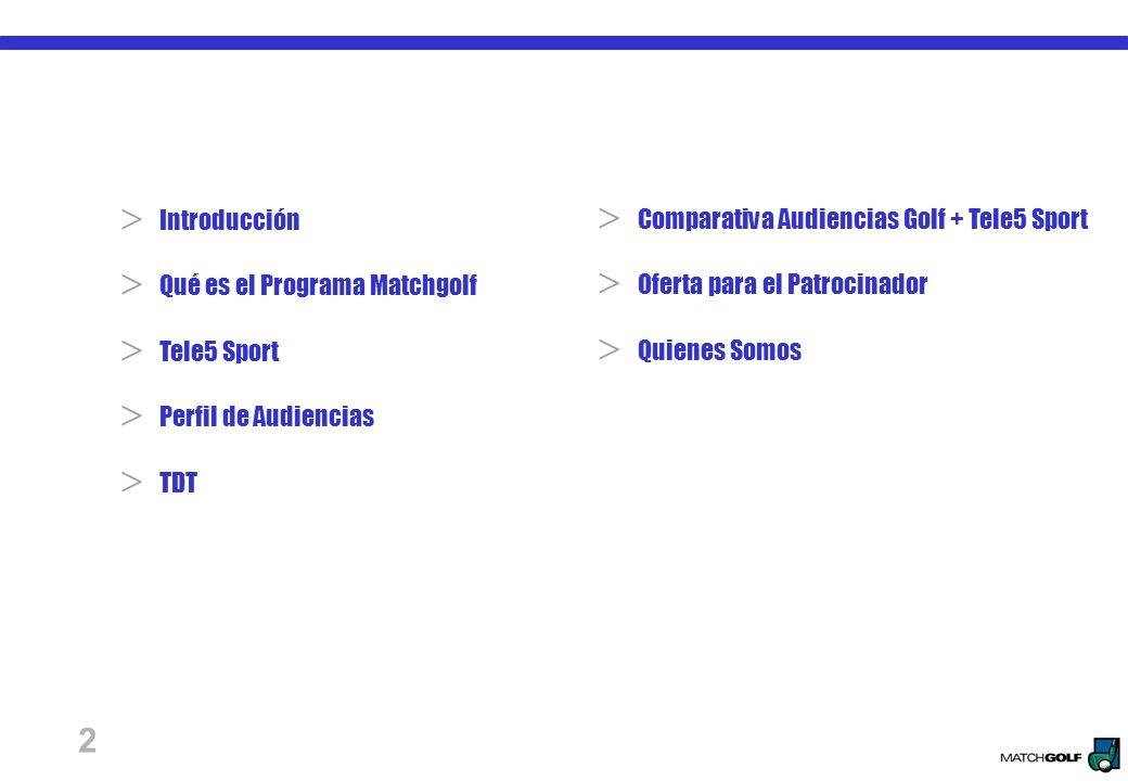 2 Comparativa Audiencias Golf + Tele5 Sport Oferta para el Patrocinador Quienes Somos Introducción Qué es el Programa Matchgolf Tele5 Sport Perfil de Audiencias TDT