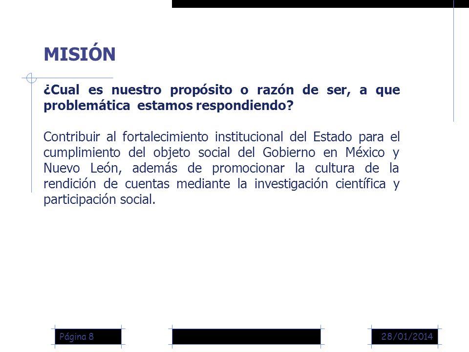 28/01/2014Página 8 MISIÓN ¿Cual es nuestro propósito o razón de ser, a que problemática estamos respondiendo.