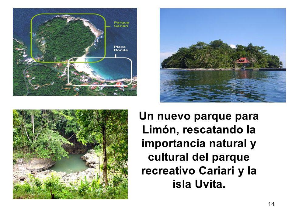 14 Un nuevo parque para Limón, rescatando la importancia natural y cultural del parque recreativo Cariari y la isla Uvita.