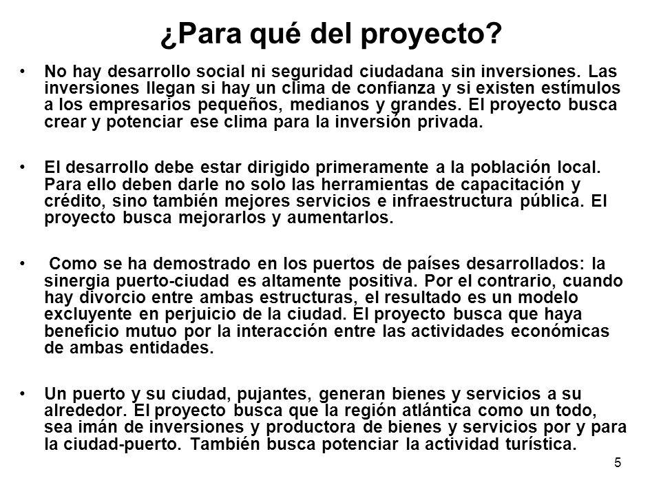 5 ¿Para qué del proyecto? No hay desarrollo social ni seguridad ciudadana sin inversiones. Las inversiones llegan si hay un clima de confianza y si ex