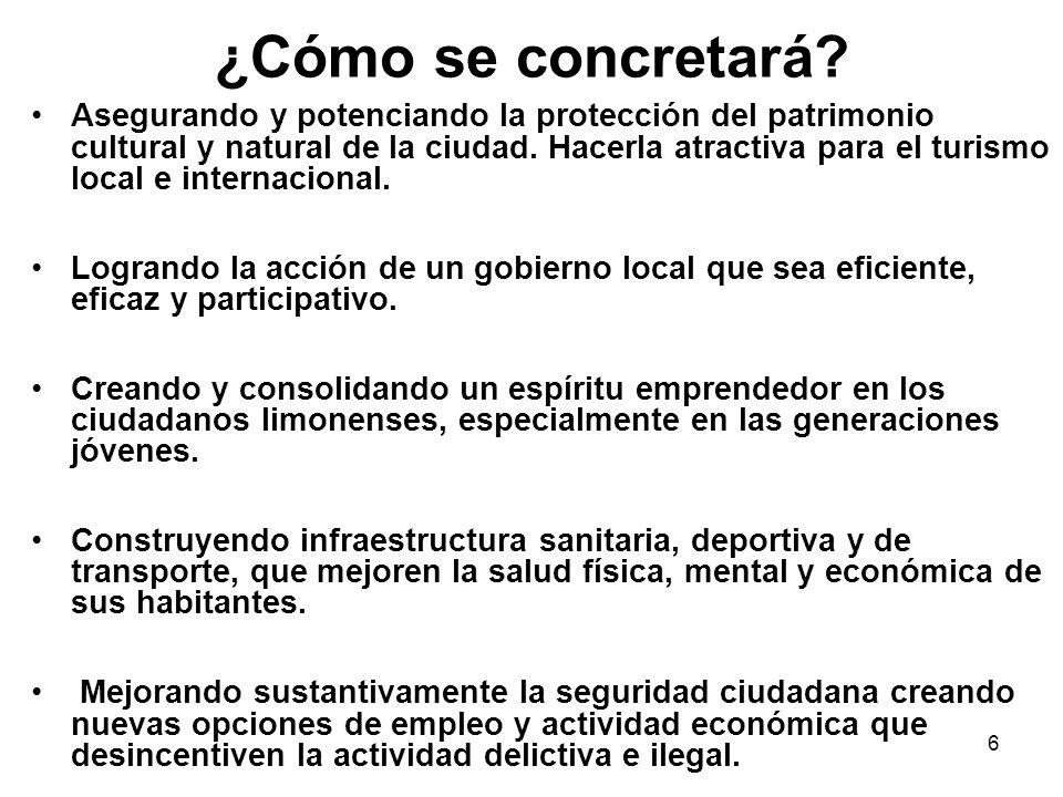6 ¿Cómo se concretará? Asegurando y potenciando la protección del patrimonio cultural y natural de la ciudad. Hacerla atractiva para el turismo local