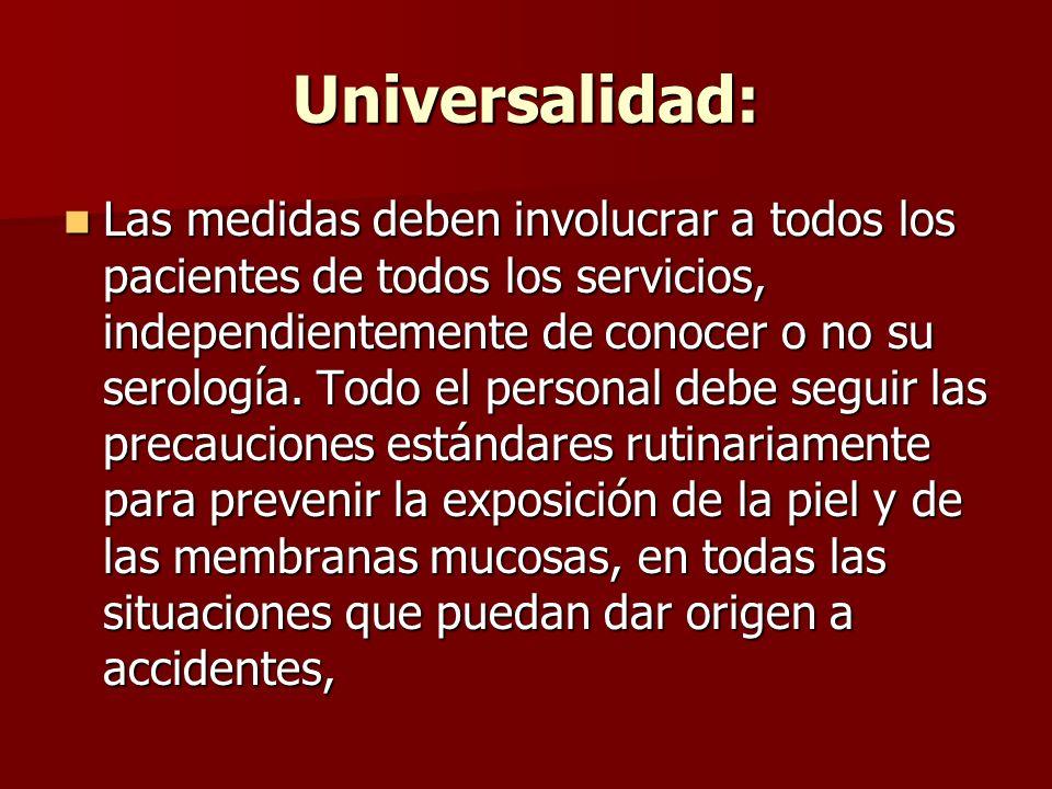 Universalidad: Las medidas deben involucrar a todos los pacientes de todos los servicios, independientemente de conocer o no su serología. Todo el per