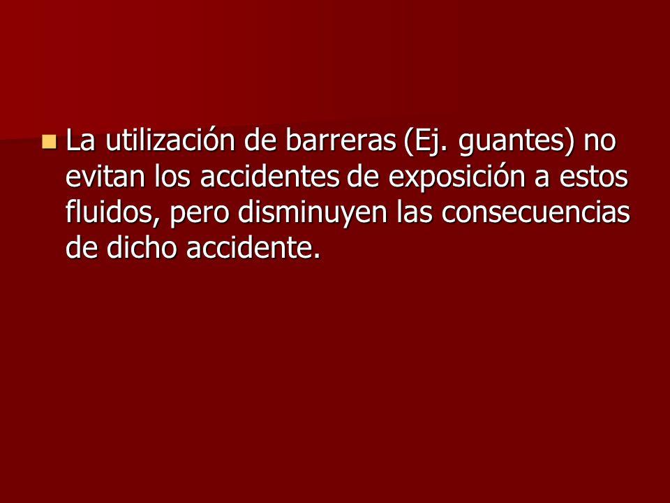 La utilización de barreras (Ej. guantes) no evitan los accidentes de exposición a estos fluidos, pero disminuyen las consecuencias de dicho accidente.