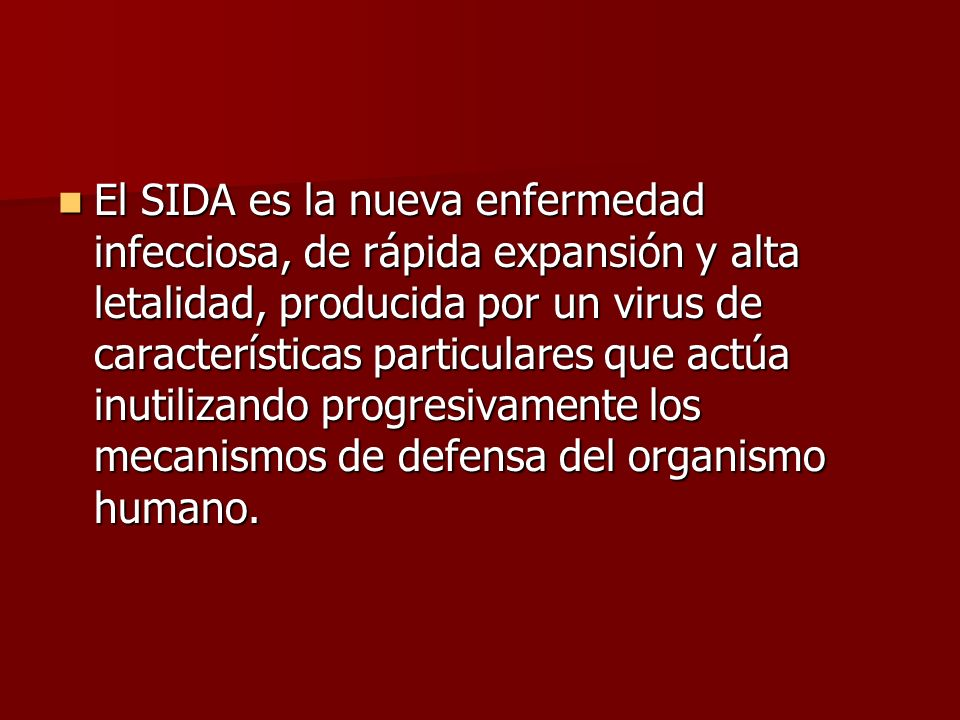 El SIDA es la nueva enfermedad infecciosa, de rápida expansión y alta letalidad, producida por un virus de características particulares que actúa inut