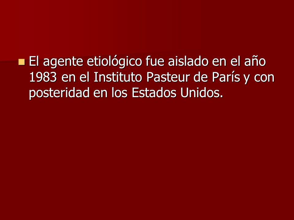 El agente etiológico fue aislado en el año 1983 en el Instituto Pasteur de París y con posteridad en los Estados Unidos. El agente etiológico fue aisl
