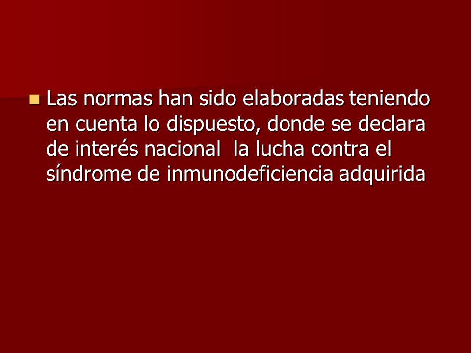 Las normas han sido elaboradas teniendo en cuenta lo dispuesto, donde se declara de interés nacional la lucha contra el síndrome de inmunodeficiencia