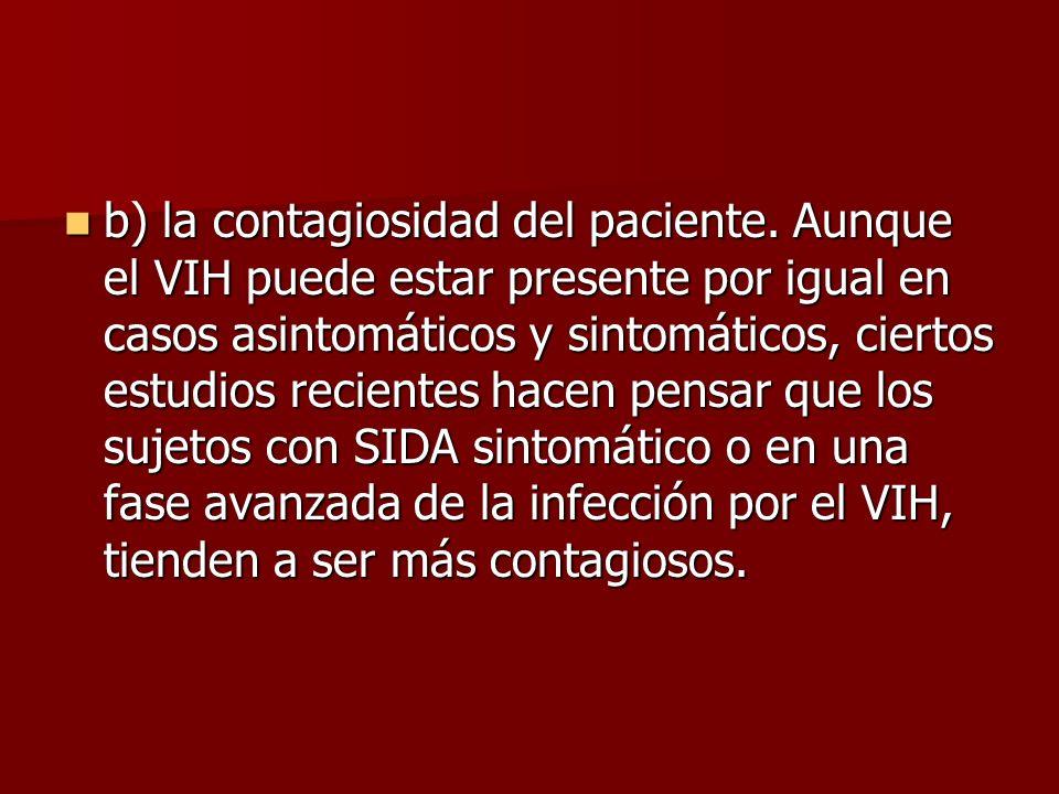 b) la contagiosidad del paciente. Aunque el VIH puede estar presente por igual en casos asintomáticos y sintomáticos, ciertos estudios recientes hacen