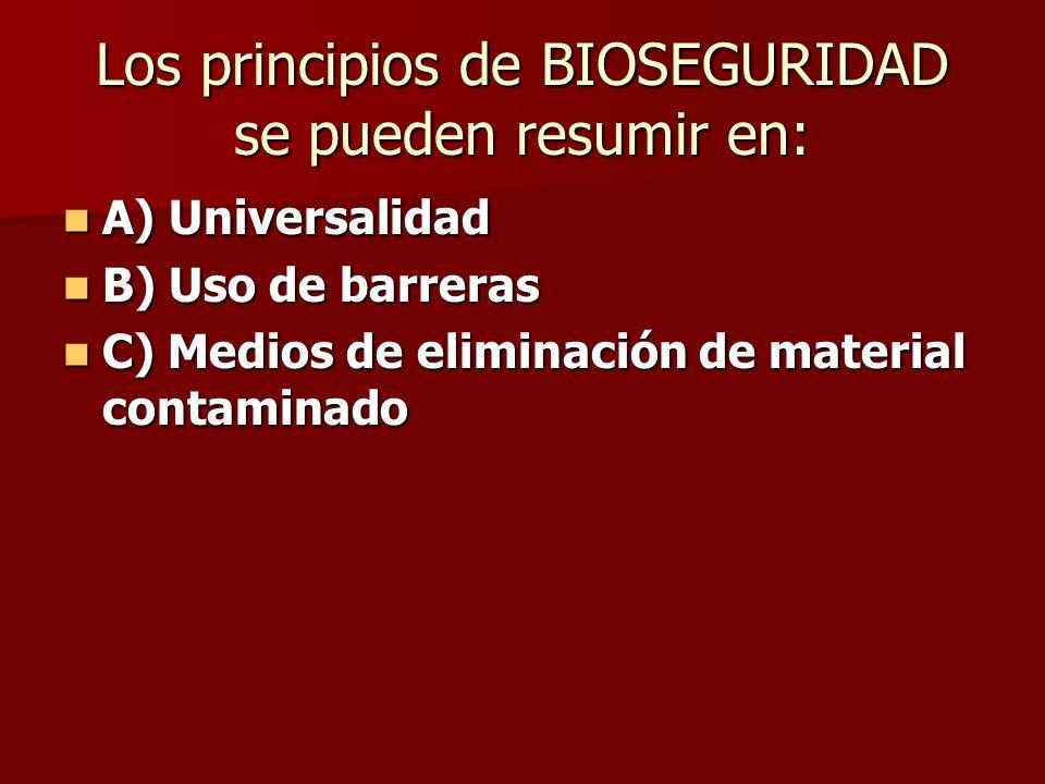 Los principios de BIOSEGURIDAD se pueden resumir en: A) Universalidad A) Universalidad B) Uso de barreras B) Uso de barreras C) Medios de eliminación