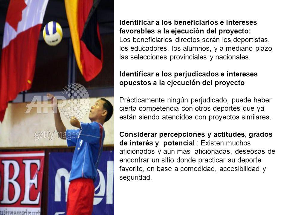 Identificar a los beneficiarios e intereses favorables a la ejecución del proyecto: Los beneficiarios directos serán los deportistas, los educadores,