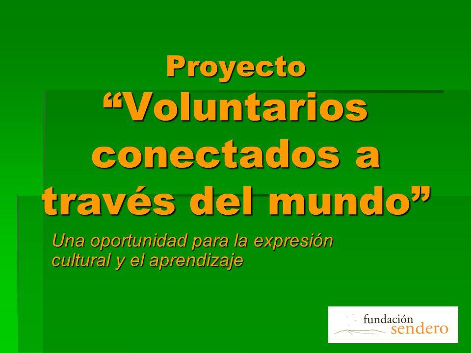 ProyectoVoluntarios conectados a través del mundo Una oportunidad para la expresión cultural y el aprendizaje