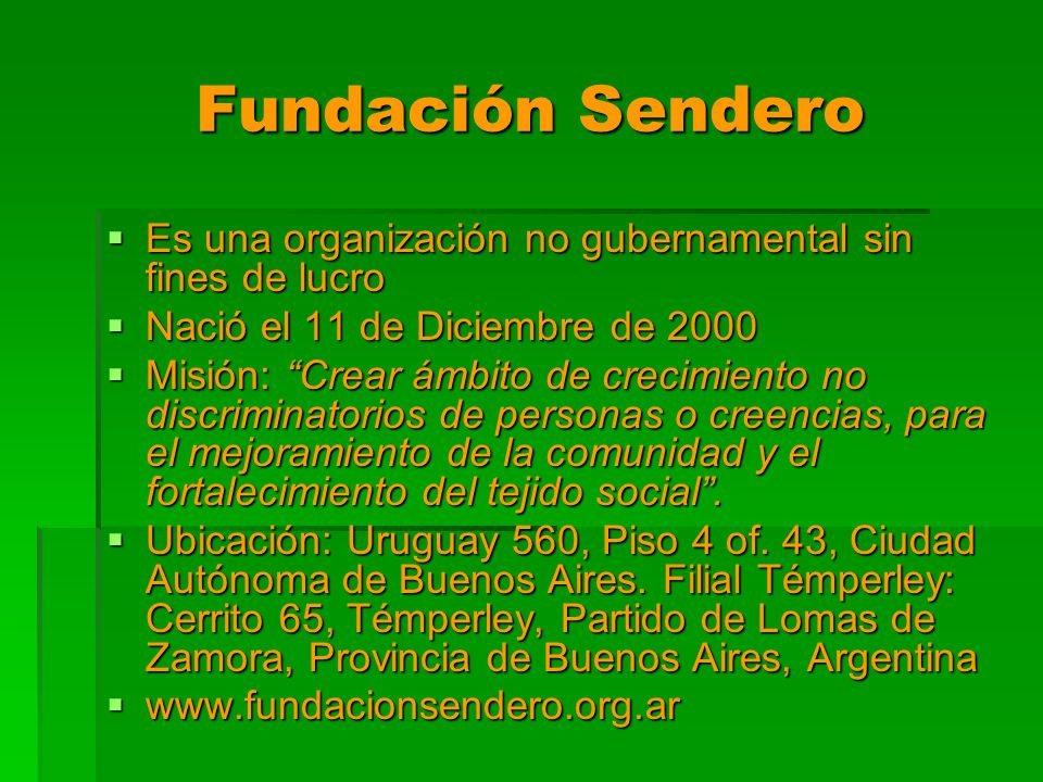 Fundación Sendero Es una organización no gubernamental sin fines de lucro Es una organización no gubernamental sin fines de lucro Nació el 11 de Dicie
