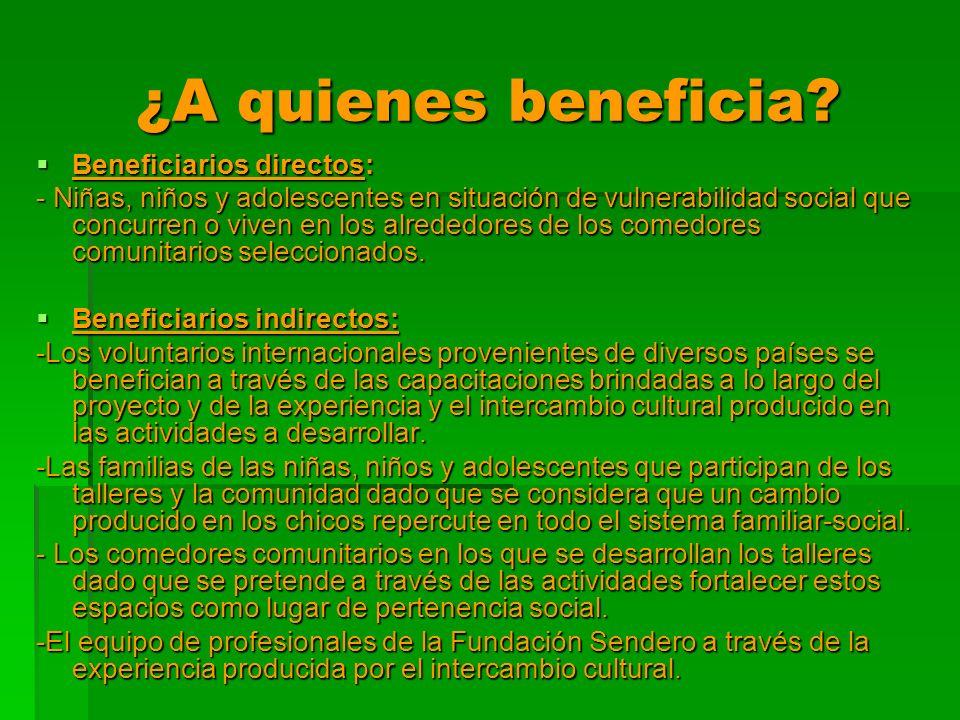 ¿A quienes beneficia? Beneficiarios directos: Beneficiarios directos: - Niñas, niños y adolescentes en situación de vulnerabilidad social que concurre