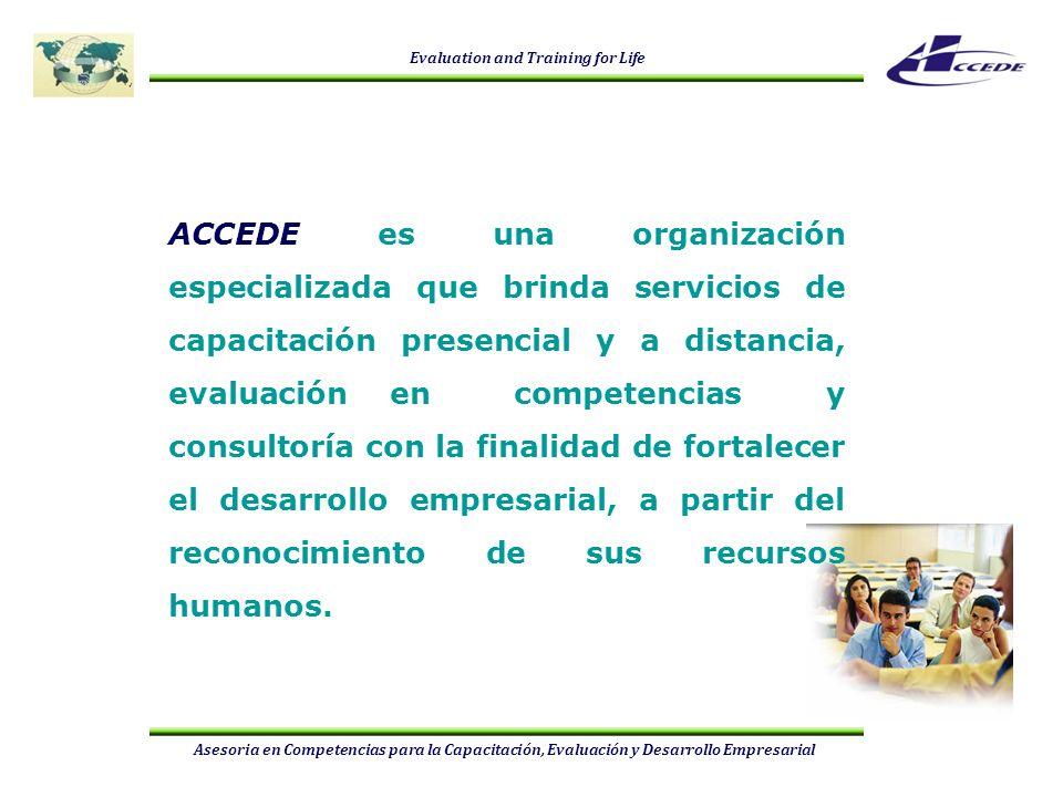 Evaluation and Training for Life Asesoria en Competencias para la Capacitación, Evaluación y Desarrollo Empresarial Proporcionar una atención de excelencia a nuestros clientes y operar sobre las bases de indicadores internacionales en materia de productividad, competitividad y desarrollo tecnológico.