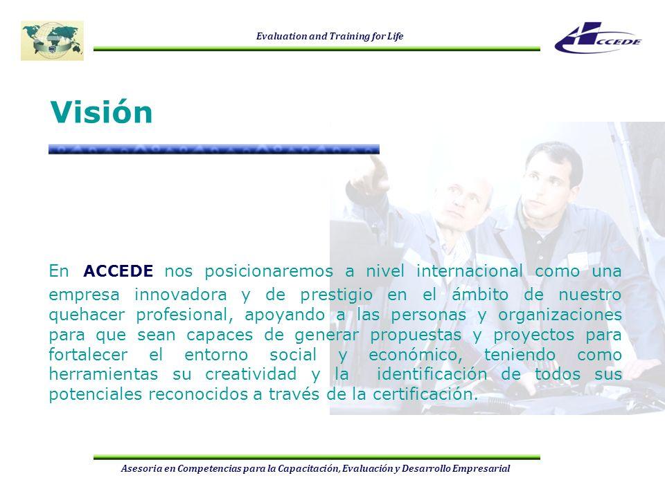Evaluation and Training for Life Asesoria en Competencias para la Capacitación, Evaluación y Desarrollo Empresarial Visión En ACCEDE nos posicionaremo
