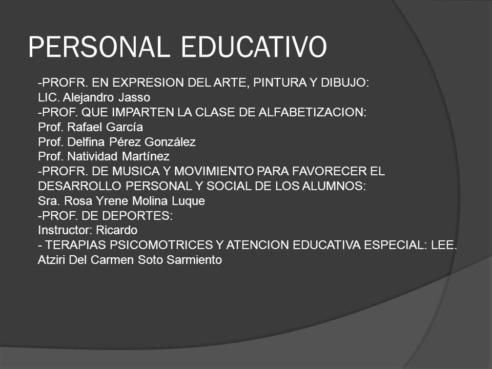 PERSONAL EDUCATIVO -PROFR. EN EXPRESION DEL ARTE, PINTURA Y DIBUJO: LIC. Alejandro Jasso -PROF. QUE IMPARTEN LA CLASE DE ALFABETIZACION: Prof. Rafael