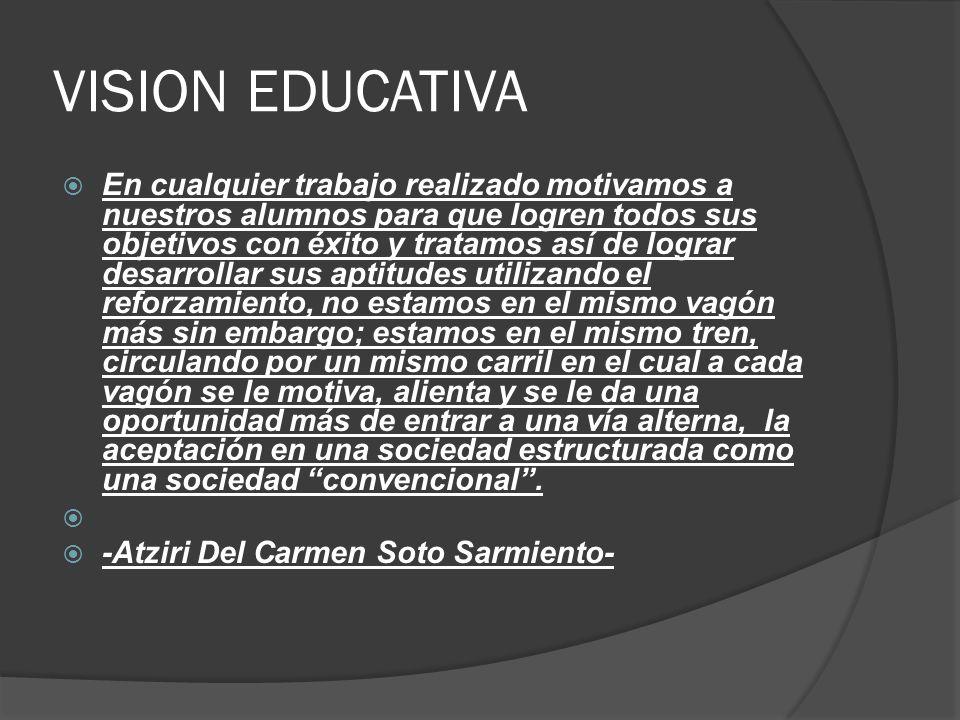 VISION EDUCATIVA En cualquier trabajo realizado motivamos a nuestros alumnos para que logren todos sus objetivos con éxito y tratamos así de lograr de