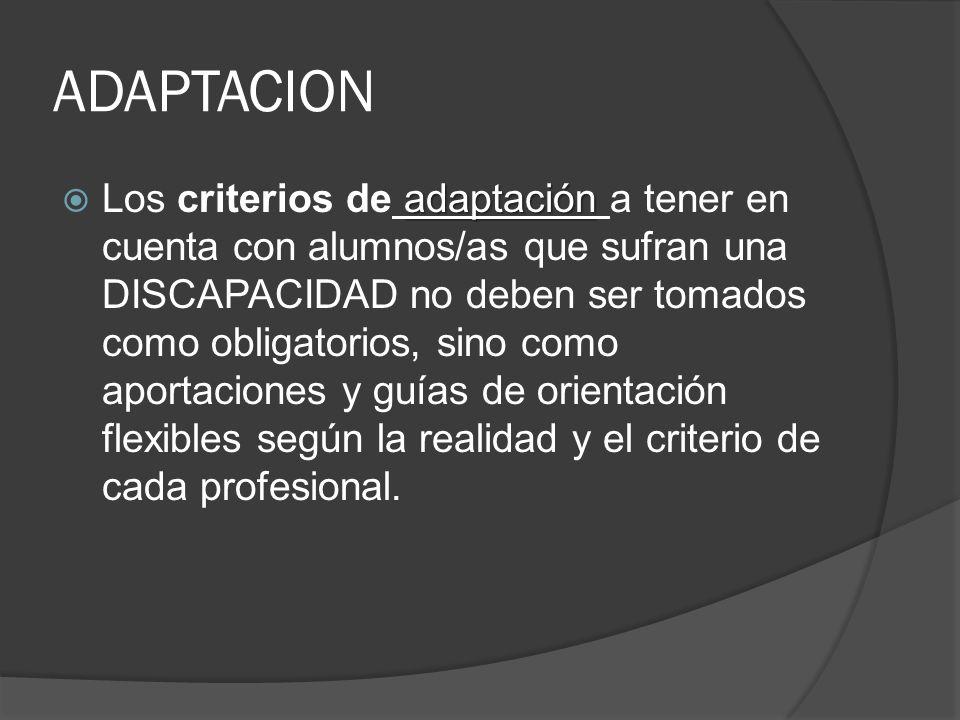ADAPTACION adaptación Los criterios de adaptación a tener en cuenta con alumnos/as que sufran una DISCAPACIDAD no deben ser tomados como obligatorios,