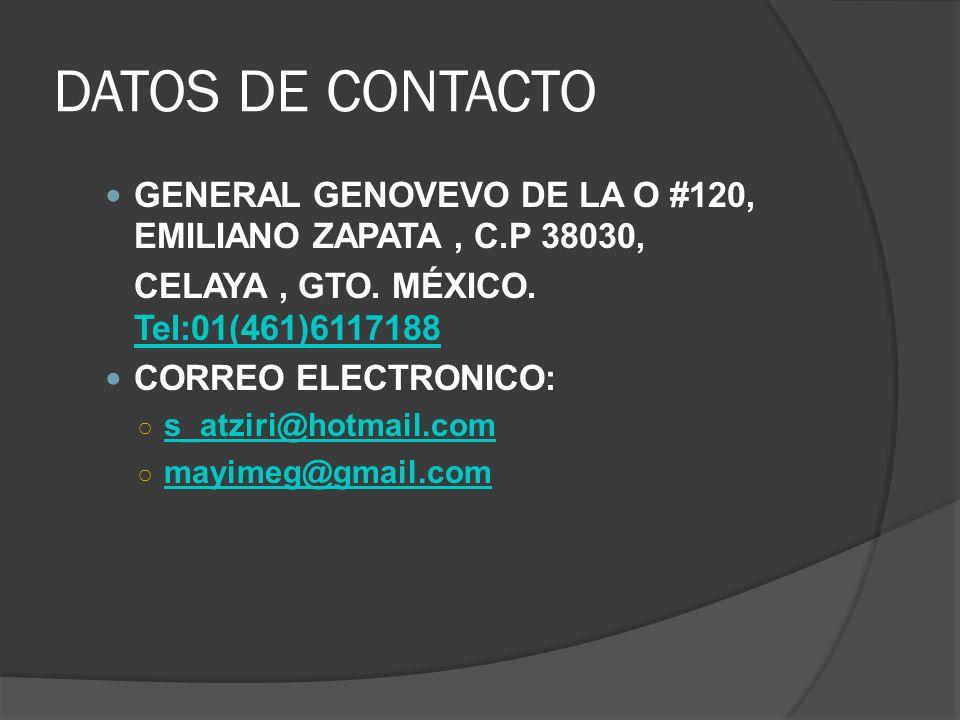 DATOS DE CONTACTO GENERAL GENOVEVO DE LA O #120, EMILIANO ZAPATA, C.P 38030, CELAYA, GTO. MÉXICO. Tel:01(461)6117188 Tel:01(461)6117188 CORREO ELECTRO
