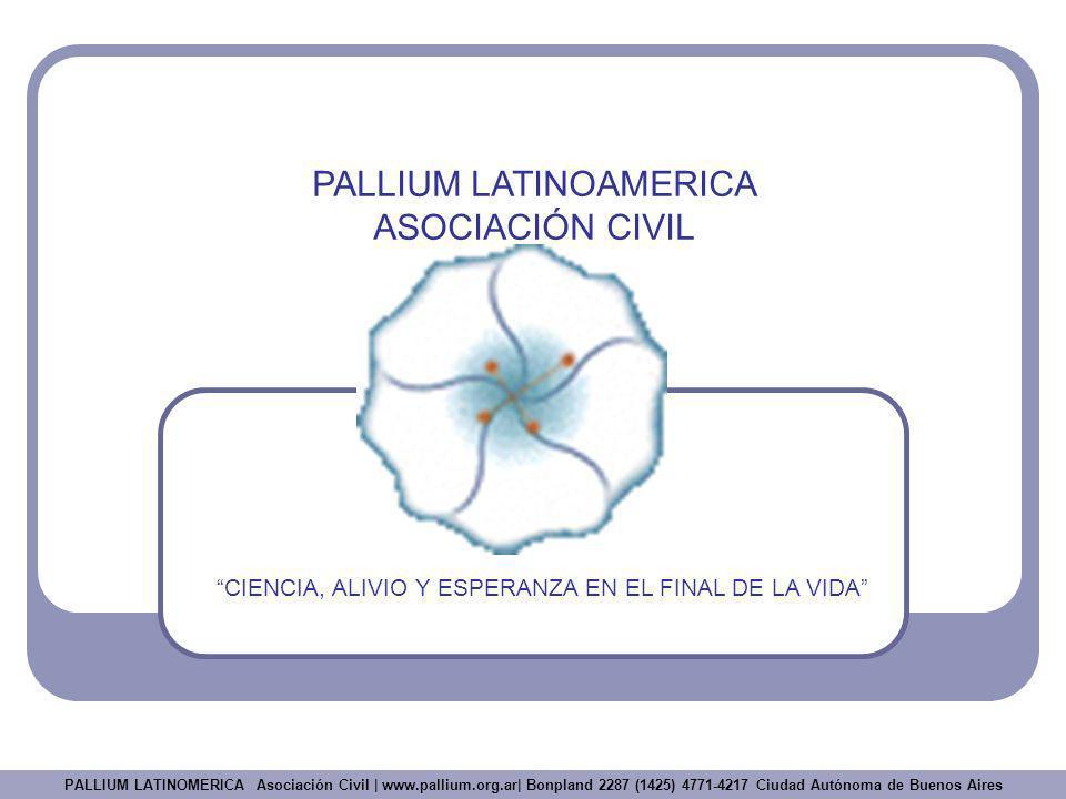 PALLIUM LATINOAMERICA ASOCIACIÓN CIVIL CIENCIA, ALIVIO Y ESPERANZA EN EL FINAL DE LA VIDA PALLIUM LATINOMERICA Asociación Civil | www.pallium.org.ar|