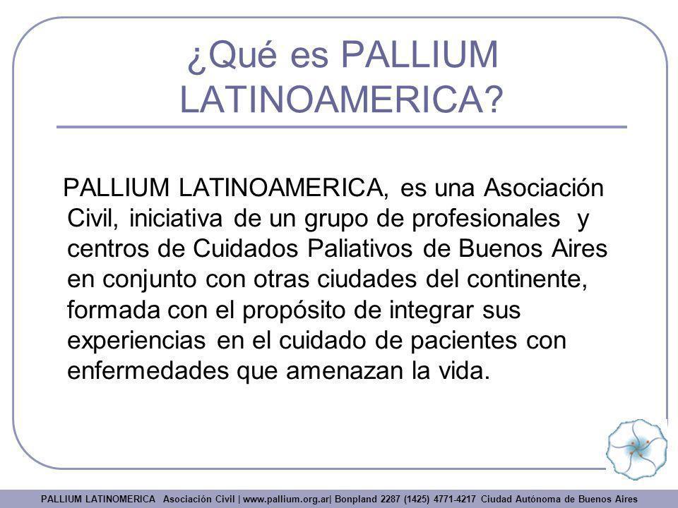 ¿Qué es PALLIUM LATINOAMERICA? PALLIUM LATINOAMERICA, es una Asociación Civil, iniciativa de un grupo de profesionales y centros de Cuidados Paliativo