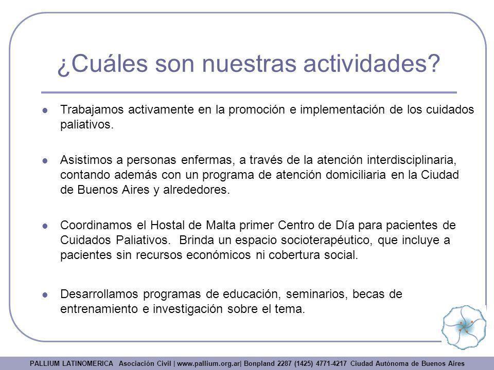¿Cuáles son nuestras actividades? Trabajamos activamente en la promoción e implementación de los cuidados paliativos. Asistimos a personas enfermas, a