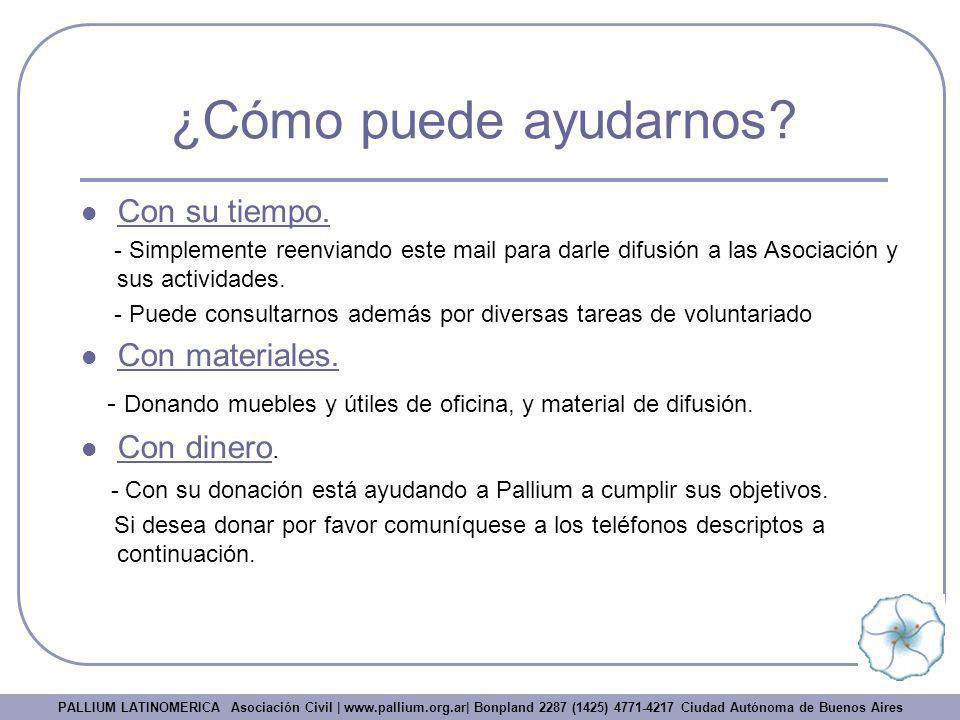 ¿Cómo puede ayudarnos? PALLIUM LATINOMERICA Asociación Civil | www.pallium.org.ar| Bonpland 2287 (1425) 4771-4217 Ciudad Autónoma de Buenos Aires Con