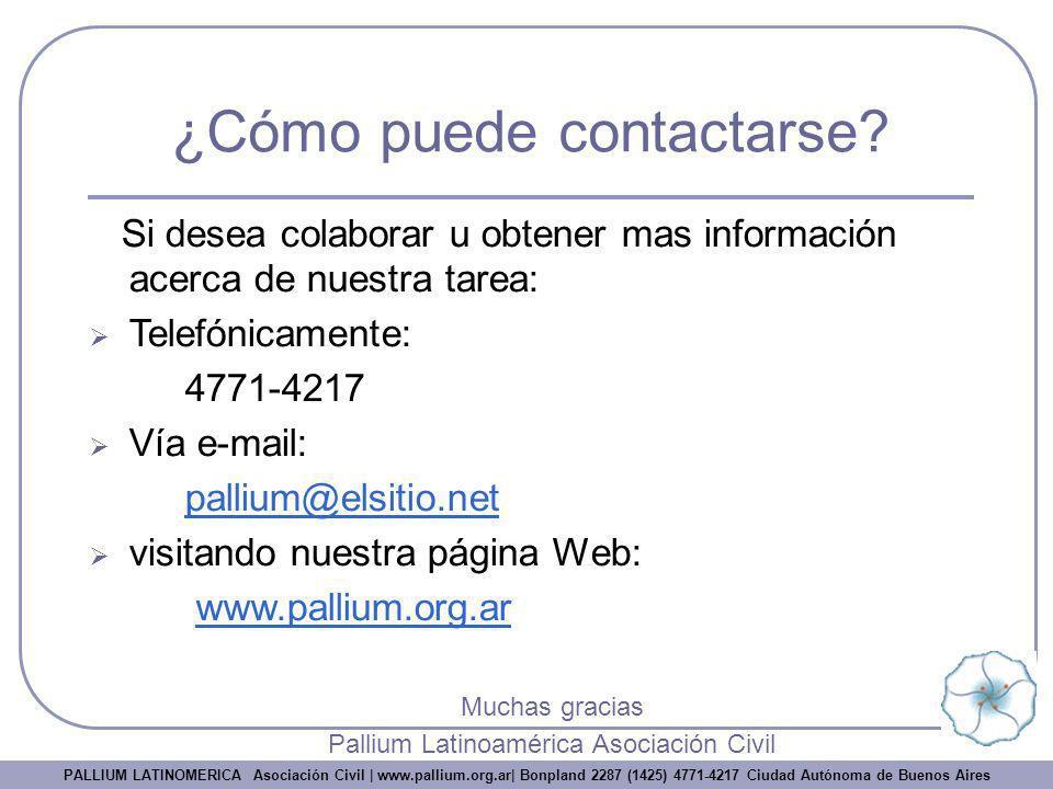 ¿Cómo puede contactarse? Si desea colaborar u obtener mas información acerca de nuestra tarea: Telefónicamente: 4771-4217 Vía e-mail: pallium@elsitio.