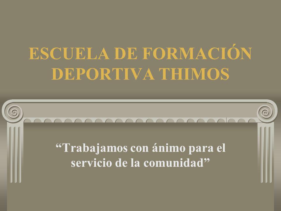 ESCUELA DE FORMACIÓN DEPORTIVA THIMOS Trabajamos con ánimo para el servicio de la comunidad