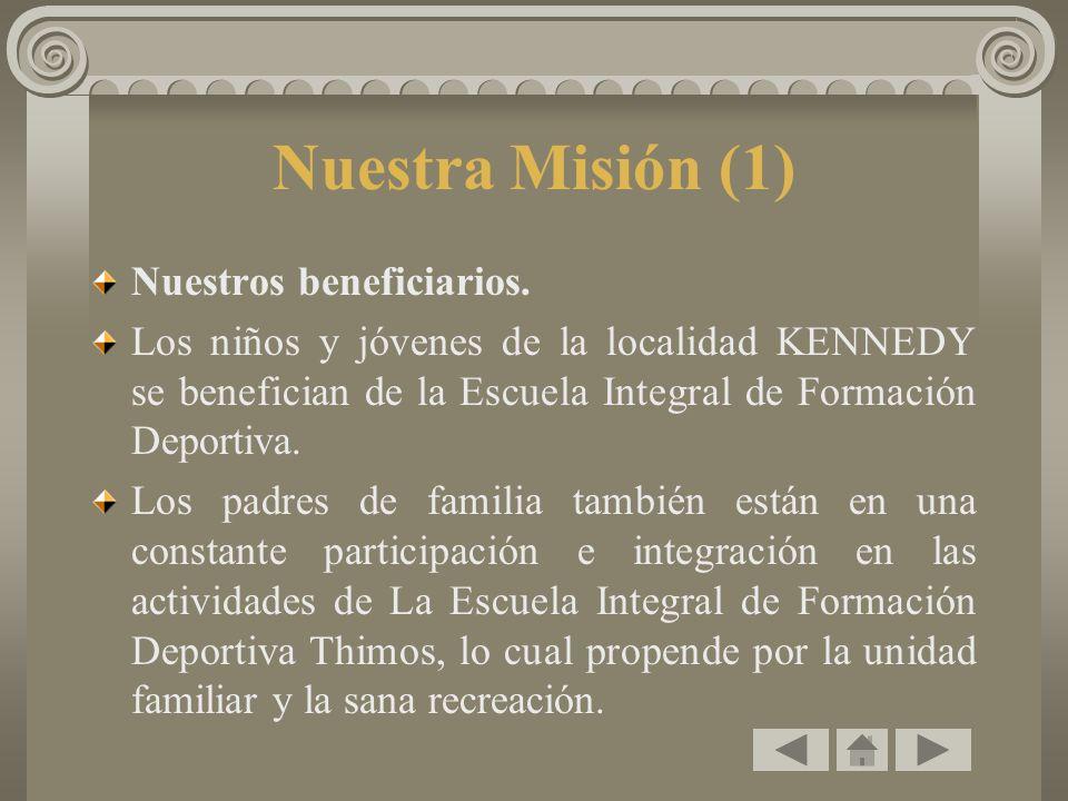 Nuestra Misión (1) Nuestros beneficiarios. Los niños y jóvenes de la localidad KENNEDY se benefician de la Escuela Integral de Formación Deportiva. Lo
