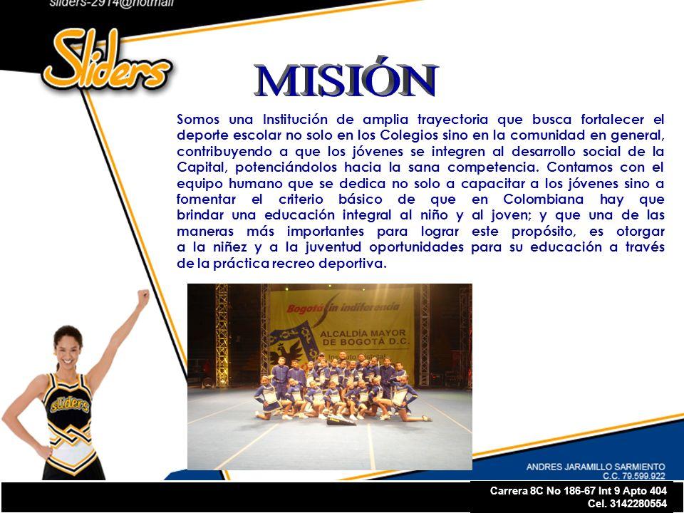Carrera 8C No 186-67 Int 9 Apto 404 Cel. 3142280554 Somos una Institución de amplia trayectoria que busca fortalecer el deporte escolar no solo en los