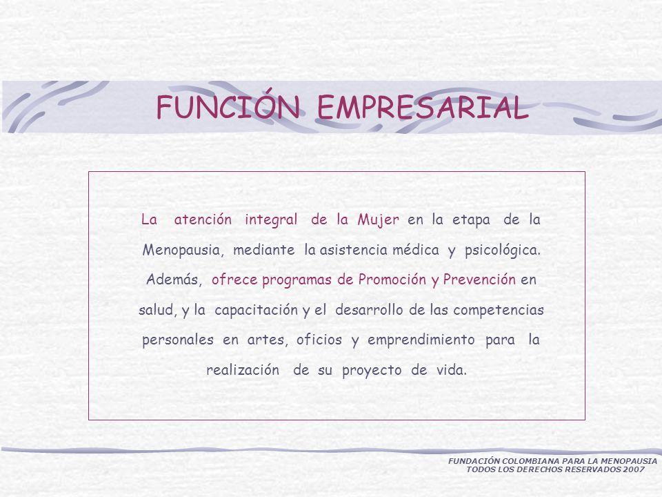 FUNCIÓN EMPRESARIAL La atención integral de la Mujer en la etapa de la Menopausia, mediante la asistencia médica y psicológica.