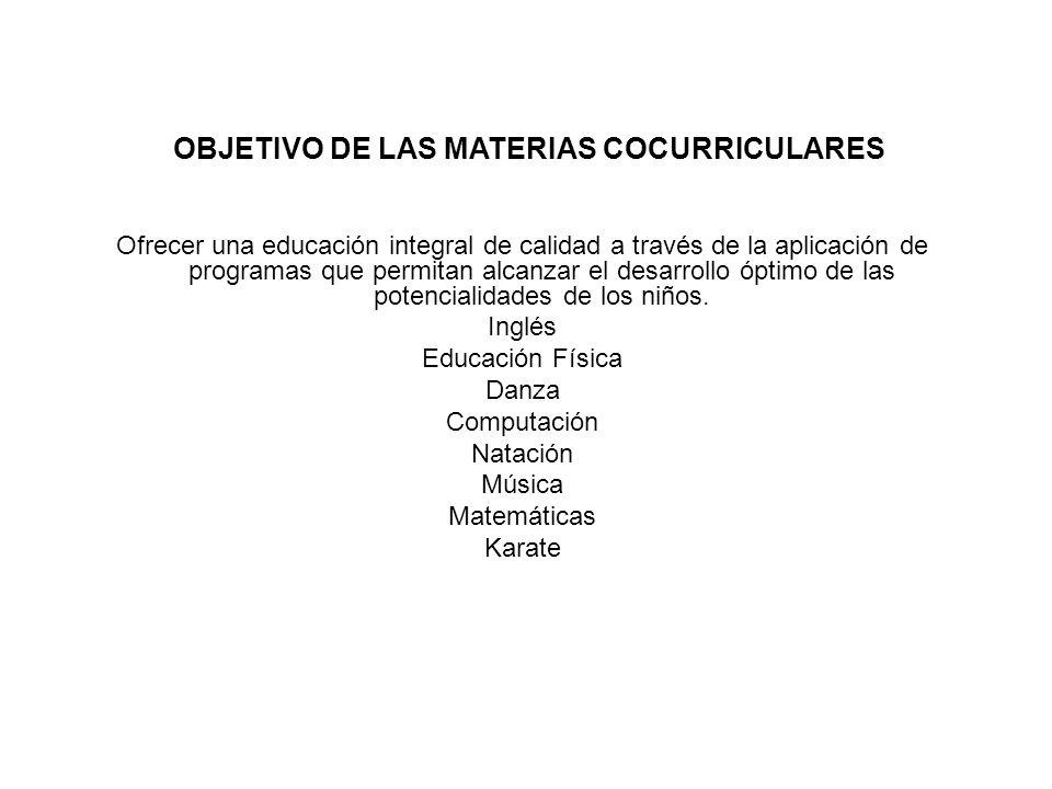 OBJETIVO DE LAS MATERIAS COCURRICULARES Ofrecer una educación integral de calidad a través de la aplicación de programas que permitan alcanzar el desa