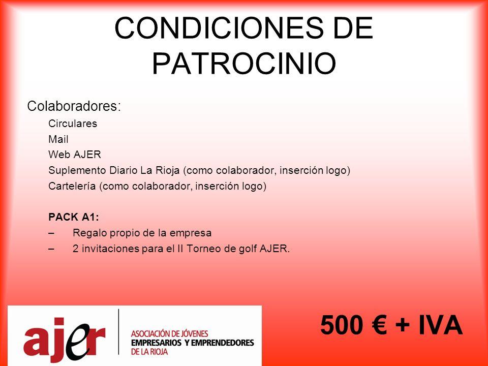 CONDICIONES DE PATROCINIO Colaboradores: Circulares Mail Web AJER Suplemento Diario La Rioja (como colaborador, inserción logo) Cartelería (como colaborador, inserción logo) PACK A1: –Regalo propio de la empresa –2 invitaciones para el II Torneo de golf AJER.