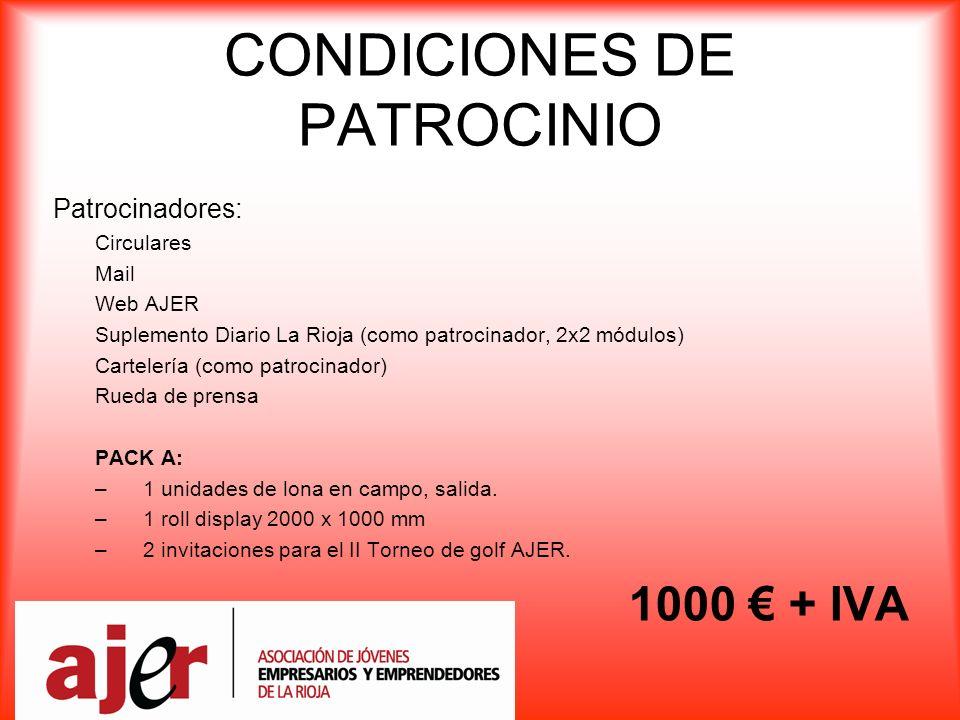 CONDICIONES DE PATROCINIO Patrocinadores: Circulares Mail Web AJER Suplemento Diario La Rioja (como patrocinador, 2x2 módulos) Cartelería (como patrocinador) Rueda de prensa PACK A: –1 unidades de lona en campo, salida.