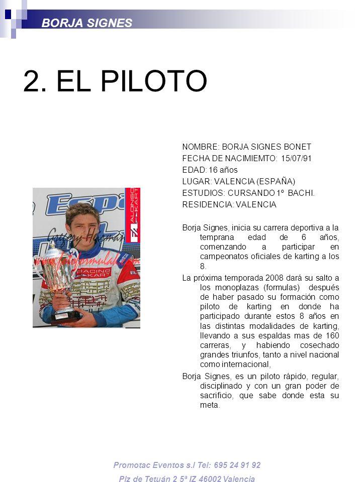 2. EL PILOTO NOMBRE: BORJA SIGNES BONET FECHA DE NACIMIEMTO: 15/07/91 EDAD: 16 años LUGAR: VALENCIA (ESPAÑA) ESTUDIOS: CURSANDO 1º BACHI. RESIDENCIA: